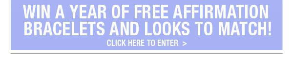 Win a year of free affirmation bracelets and looks to match!