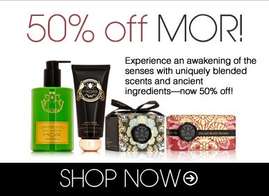 50% Off MOR! Experience an awakening of the senses with uniquely blended scents and ancient ingredients—now 50% off! Shop Now>>