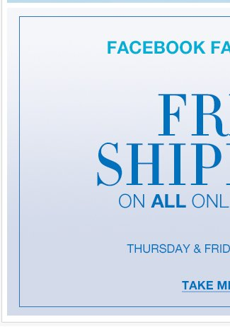 Facebook Fan EXCLUSIVE: Free Shipping on ALL orders through Friday!