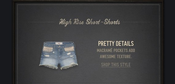 HIGH RISE SHORT-SHORTS PRETTY DETAILS MACRAME POCKETS ADD AWESOME TEXTURE. SHOP THIS STYLE