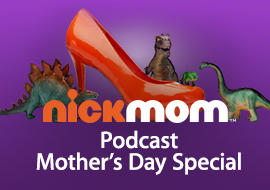 NickMom - Podcast - Mother's Day Special