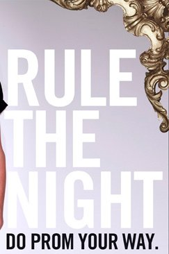 RULE THE NIGHT - DO PROM YOUR WAY.