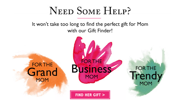 Need Some Help?  It won't take too long to find the perfect gift for Mom with our Gift Finder!