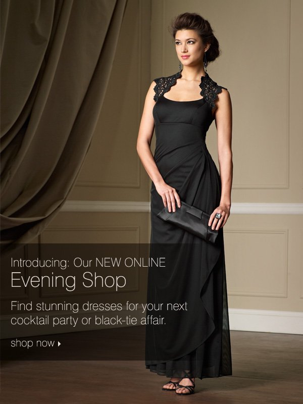 Introducing: Our NEW ONLINE Evening Shop. Find stunning dresses for your next cocktail party or black-tie affair. Shop now.