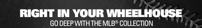 RIGHT IN YOUR WHEELHOUSE | GO DEEP WITH THE MLB COLLECTION