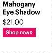 Brows MAHOGANY EYE SHADOW, $21.00 Shop Now»