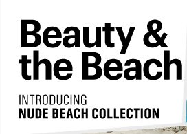 BEAUTY & THE BEACH  Introducing NUDE BEACH COLLECTION Get The Look»