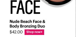 Face NUDE BEACH FACE & BODY BRONZING DUO, $42.00 Shop Now»