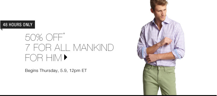 50% Off* 7 For All Mankind for Him...Shop Now
