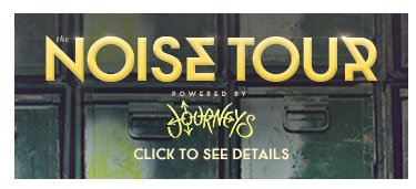 The 2013 Noise Tour - Powered by Journeys.