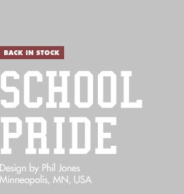 Back in Stock - School Pride - Design by Phil Jones / Minneapolis, MN, USA