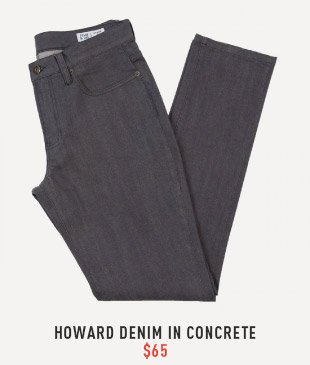 Howard Denim In Concrete $65