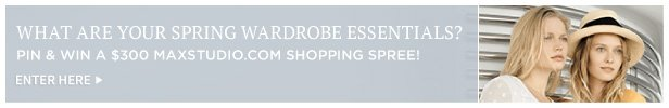 What Are Your Spring Wardrobe Essentials Pin & Win A $300 MAXSTUDIO.COM Shopping Spree   Enter Here!