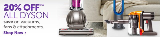 20% OFF** All Dyson - save on vacuums, fans & attachments - Shop Now