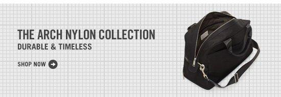 The Arch Nylon Collecton. Shop Now.