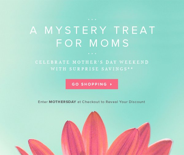 Celebrate Mother's Day with a Special Mystery Treat**    Shop Now