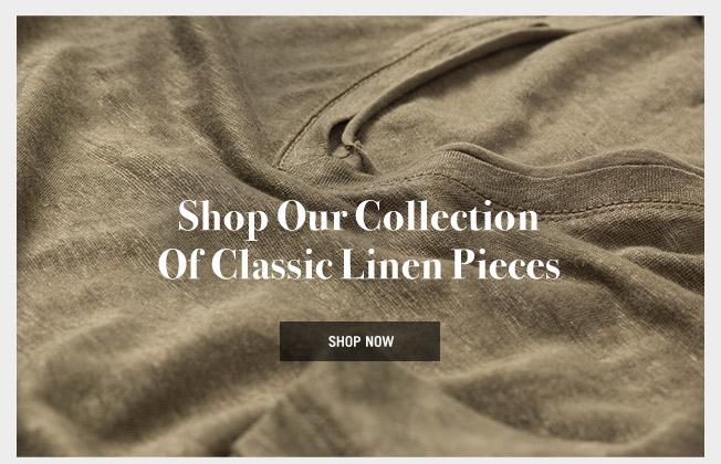 Shop our collection of classic linen pieces