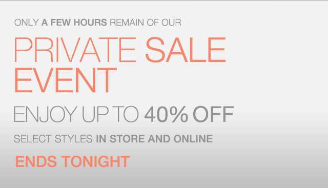 Only a Few Hours remain of our Private Sale Event - Enjoy up to 40% Off
