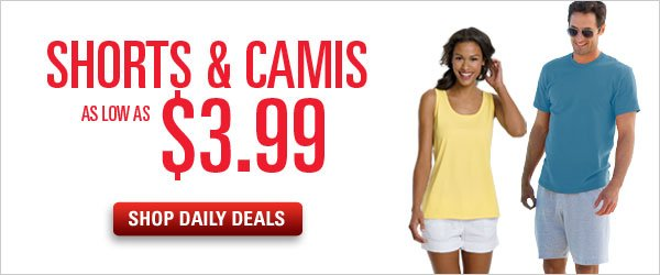 Shorts & Camis as low as $3.99
