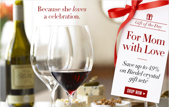 Because she loves a celebration. -- Gift of the Day -- For Mom with Love -- Save up to 49% on Riedel crystal gift sets* -- SHOP NOW