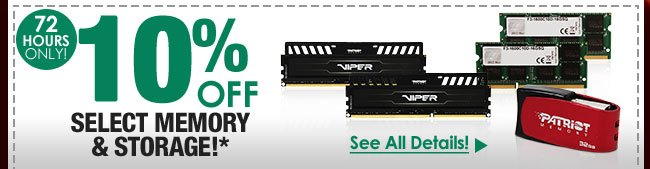 72 HOURS ONLY! 10% OFF SELECT MEMORY & STORAGE!*