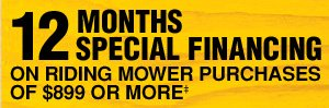 12 Months Special Financing on riding mower purchases of $899 or more