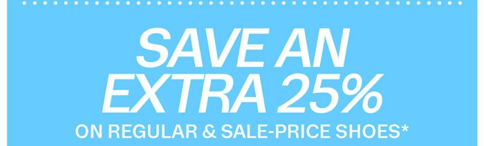 Save an extra 25% on regular & sale-prices shoes*