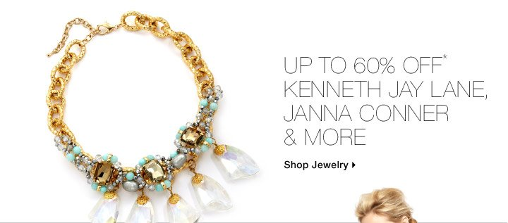 Up To 60% Off* Kenneth Jay Lane, Janna Conner & More