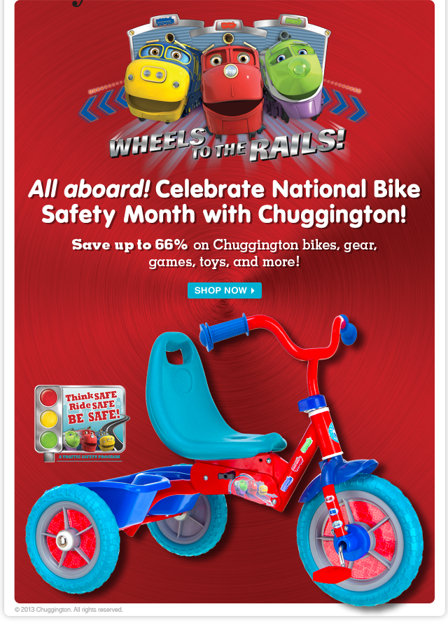 All aboard for Chuggington! Save up to 66% on bikes, gear, toys and more from favorite friends like Wilson, Brewster and Koko.