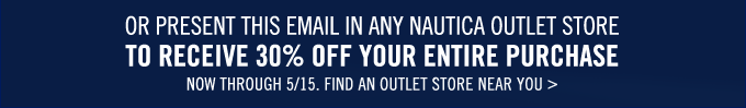 Present this email in any Nautica Oulet store and take 30% off your purchase! Limited time only.