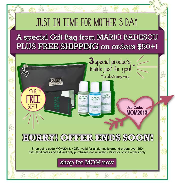 Last chance for free shipping and your free gift. A special gift back from Mario Badescu plus complimentary shipping or orders over $50. Receive 3 special product inside, just for you. Use promotional code MOM2013 to get this great deal.