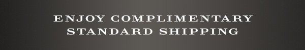 Enjoy complimentary standard shipping