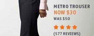 METRO TROUSER: NOW $30, Was $50
