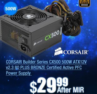 CORSAIR Builder Series CX500 500W ATX12V v2.3 80 PLUS BRONZE Certified Active PFC Power Supply