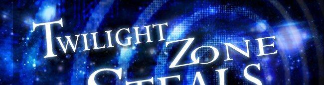 TWILIGHT ZONE STEALS