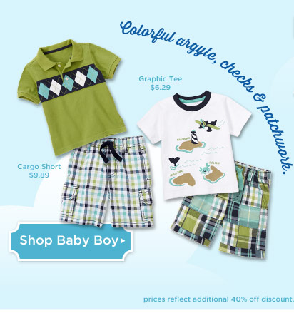 Colorful argyle, checks & patchwork. $9.89 Cargo Short. $6.29 Graphic Tee. Shop Baby Boy. Prices reflect additional 40% off discount. Prices may vary online and in stores.