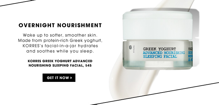 Overnight Nourishment. Wake up to softer, smoother skin. Made from protein-rich Greek yoghurt, KORRES's facial-in-a-jar hydrates and soothes while you sleep. Get it now. new . exclusive. Korres Greek Yoghurt Advanced Nourishing Sleeping Facial, $45