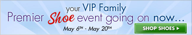 Your VIP Family Premier Shoe Event going on now…
