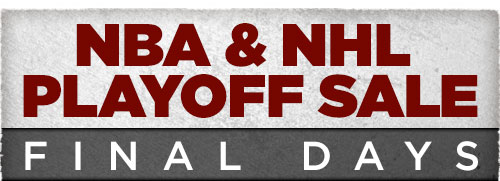 NBA and NHL Playoff Sale - Final Days!