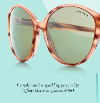 Complement her sparkling personality. Tiffany Metro sunglasses, $480.