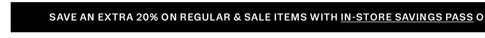 Save an extra 20% on regular & sale items with in-store savings pass
