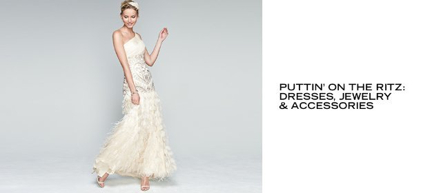 PUTTIN' ON THE RITZ: DRESSES, JEWELRY & ACCESSORIES, Event Ends May 13, 9:00 AM PT >