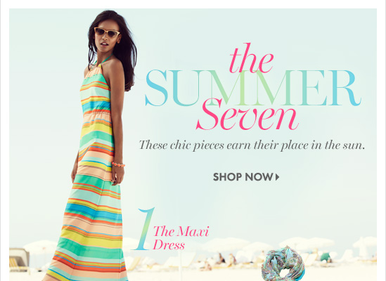 THE SUMMER SEVEN These chic pieces earn their place in the sun. 1. The maxi dress