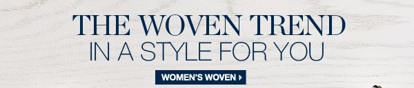 THE WOVEN TREND IN A STYLE FOR YOU