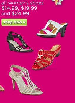 all women's shoes $14.99, $19.99 and $24.99  | shop now