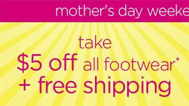 mother's day weekend sale - take $5 off all footwear* + free shipping