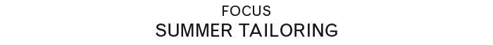 Focus | Summer Tailoring