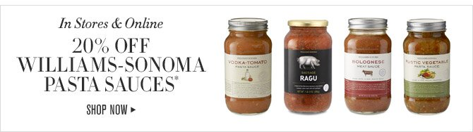 In Stores & Online -- 20% OFF WILLIAMS-SONOMA PASTA SAUCES* -- SHOP NOW