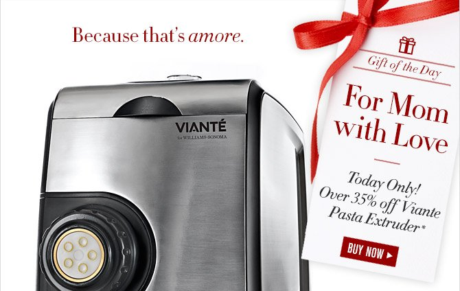 Because that's amore. -- Gift of the Day -- For Mom with Love -- Today Only! Over 35% off Viante Pasta Extruder* -- BUY NOW