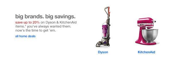 Big brands. Big savings. Save up to 20% on Dyson & KitchenAid items.*